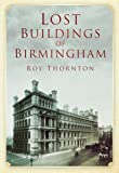 Lost Buildings of Birmingham, Roy Thornton, 0750950994