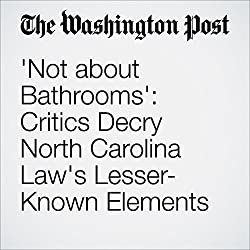 'Not about Bathrooms': Critics Decry North Carolina Law's Lesser-Known Elements