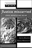 Justice Miscarried: Ethics and Aesthetics and the Law (Postmodern Theory)