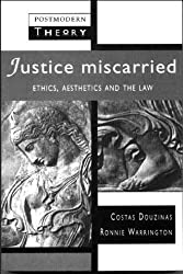 Justice Miscarried: Ethics and Aesthetics in Law