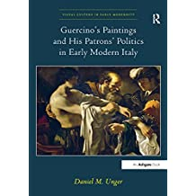 Guercino? Paintings and His Patrons?Politics in Early Modern Italy (Visual Culture in Early Modernity)