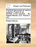 Practical Discourses on Various Subjects Proper for All Families in Two Volumes by Robert Warren, D D Volume 1 Of, Robert Warren, 1170548792