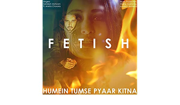 Fetish Humein Tumse Pyaar Kitna Mashup By Sandesh Motwani On