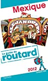 Guide du Routard Mexique 2012 par Guide du Routard