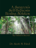 A Surgeon's Self-Hypnosis Healing Solution - My Father's Secret