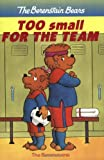 The Berenstain Bears Too Small for the Team, Stan Berenstain and Jan Berenstain, 0375812725