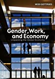 Gender, Work, and Economy : Unpacking the Global Economy, Gottfried, Heidi, 0745647650