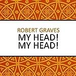 My Head! My Head! | Robert Graves