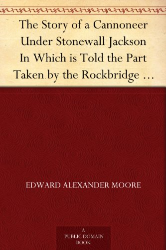 The Story of a Cannoneer Under Stonewall Jackson In Which is Told the Part Taken by the Rockbridge Artillery in the Army of Northern Virginia ()