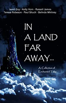 In a Land Far Away...: A Collection of Enchanted Tales by [Guy, Janet, James, Russell, Horn, Kelly, Robeson, Teresa, Siluch, Paul, Whitney, Belinda]