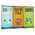 E-commerce: Shopify: Step by Step Guide on How to Make Money Selling on Shopify, Amazon FBA: Step by Step Guide on How to Make Money Selling on Amazon, eBay: How to Make Money Selling on eBay Audiobook by Matthew Scott Narrated by Christopher Preece