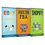 E-commerce: Shopify: Step by Step Guide on How to Make Money Selling on Shopify, Amazon FBA: Step by Step Guide on How to Make Money Selling on Amazon, eBay: How to Make Money Selling on eBay | Matthew Scott