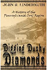 Digging Dusky Diamonds: A History of the Pennsylvania Coal Region Paperback