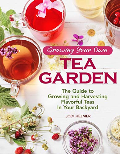 - Growing Your Own Tea Garden: The Guide to Growing and Harvesting Flavorful Teas in Your Backyard