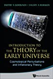 Introduction to the Theory of the Early Universe, Valery A. Rubakov and Dmitry S. Gorbunov, 9814343781