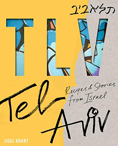 TLV: Tel Aviv: recipes and stories from Israel by Jigal Krant