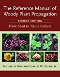 The Reference Manual of Woody Plant Propagation, Michael A. Dirr and Charles W. Heuser, 1604690046