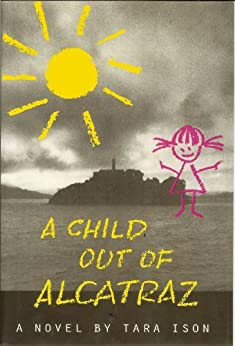 A Child Out Of Alcatraz by [Ison, Tara]