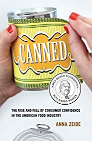 Canned: The Rise and Fall of Consumer Confidence in the American Food Industry (Volume 68) (California Studies