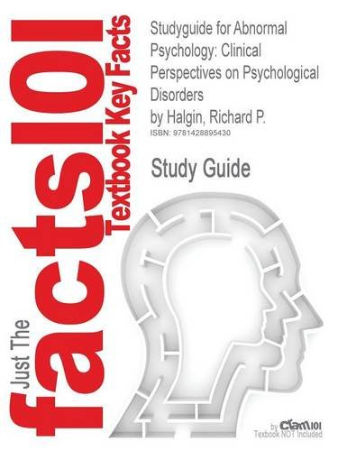 Studyguide for Abnormal Psychology: Clinical Perspectives on Psychological Disorders by Halgin, Richard P, ISBN 9780073370699