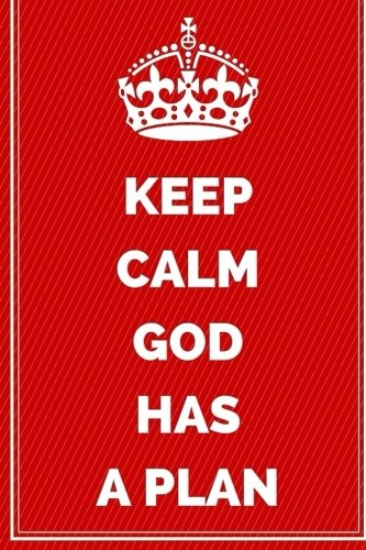 Read Online Keep Calm God Has A Plan: Motivational Journal Notebook To Write In For Men, Women, Girls, Boys, Lined Journal 6x9 200 Pages (Keep Calm Writing Notebooks Bible Christian) PDF