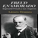 Freud enamorado: Sigmund Freud y sus mujeres [Freud in love: Sigmund Freud and his women] | Lázaro Droznes