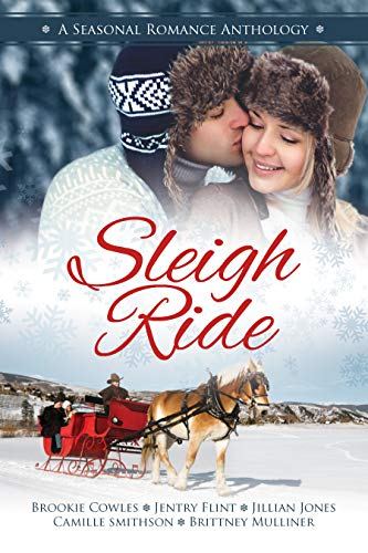 Sleigh Ride: A Seasonal Romance Anthology by [Publishing, Literary Crush, Cowles, Brookie, Smithson, Camille, Flint, Jentry, Mulliner, Brittney, Jones, Jillian]