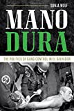 Mano Dura: The Politics of Gang Control in El Salvador