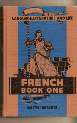 French Book One, Language, Literature, and Life A Foreign Language Program