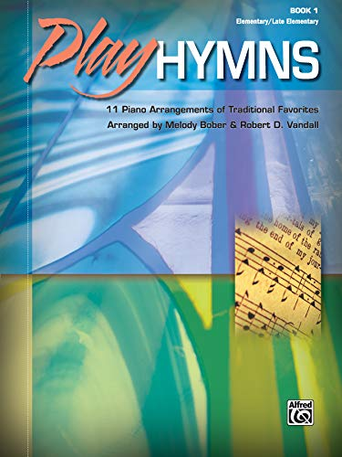 (Play Hymns, Bk 1: 11 Piano Arrangements of Traditional Favorites)
