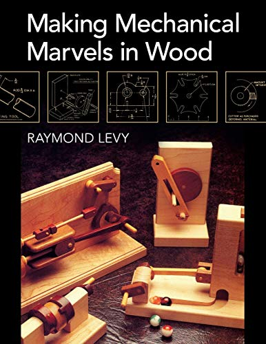 Making Mechanical Marvels In Wood (Wooden Toy Making)