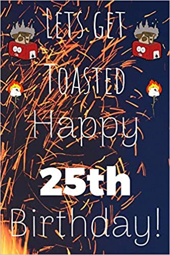 Lets Get Toasted Happy 25th Birthday Funny 25th Birthday