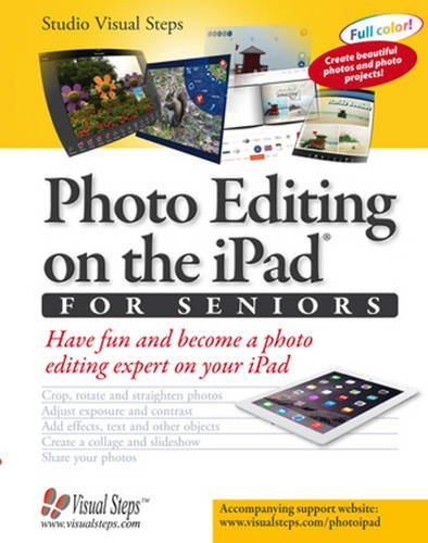 Read Online Photo Editing on the iPad for Seniors: Have Fun and Become a Photo Editing Expert on Your iPad (Computer Books for Seniors series) pdf