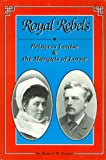 img - for Royal Rebels: Princess Louise & the Marquis of Lorne book / textbook / text book
