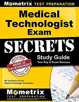 Medical Technologist Exam Secrets Study Guide: MT Test Review for the  Medical Technologist Examination