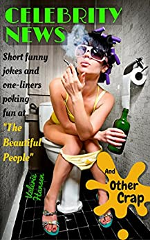 """Celebrity News And Other Crap: Short funny jokes and one-liners poking fun at """"The Beautiful People"""" by [Hansen, Valerie]"""