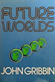 Future Worlds, John Gribbin, 0306407809