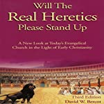 Will the Real Heretics Please Stand Up: A New Look at Today's Evangelical Church in the Light of Early Christianity | David W. Bercot
