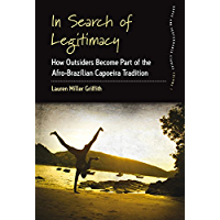 In Search of Legitimacy: How Outsiders Become Part of the Afro-Brazilian Capoeira Tradition (Dance and Performance… book cover