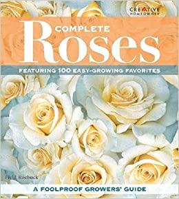 Complete Roses Featuring 100 Easy Growing Favorites Field