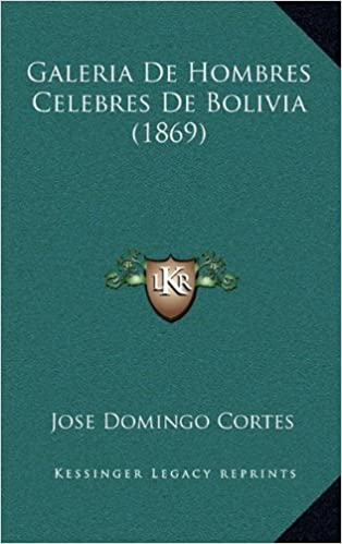 Galeria de Hombres Celebres de Bolivia (1869): Amazon.es: Jose Domingo Cortes: Libros