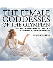 The Female Goddesses of the Olympian: Ancient Greece for Mythology - Children's Ancient History