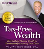 img - for Rich Dad Advisors: Tax-Free Wealth: How to Build Massive Wealth by Permanently Lowering Your Taxes book / textbook / text book
