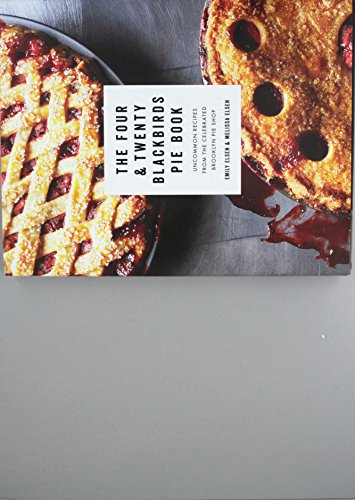 The Four & Twenty Blackbirds Pie Book: Uncommon Recipes from the Celebrated Brooklyn Pie - Pie Recipes Holiday