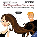 Flirten - Der Weg zur Traumfrau 1: Der schnellste, ehrlichste und sicherste Weg | Dominik Borde