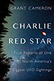 img - for Charlie Red Star: True Reports of One of North America's Biggest UFO Sightings book / textbook / text book