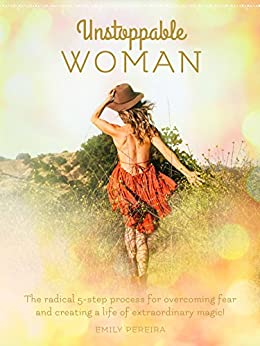 Unstoppable Woman: The radical 5-step process for overcoming fear and creating a life of extraordinary magic. by [Pereira, Emily]