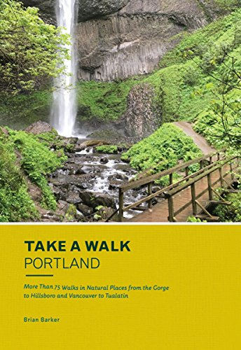 Take a Walk: Portland: More Than 75 Walks in Natural Places from the Gorge to Hillsboro and Vancouver to ()