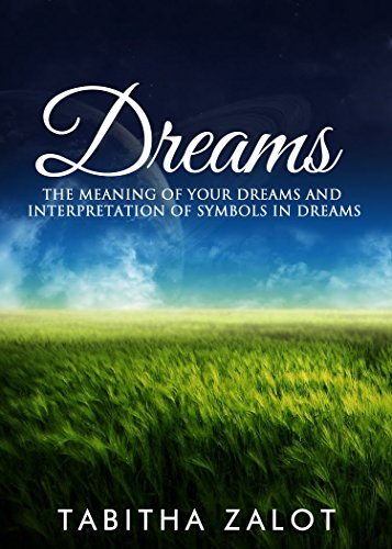 Dreams The Meaning Of Your Dreams And Interpretation Of Symbols In