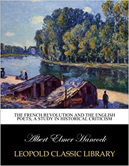 The French Revolution and the English poets; a study in historical criticism